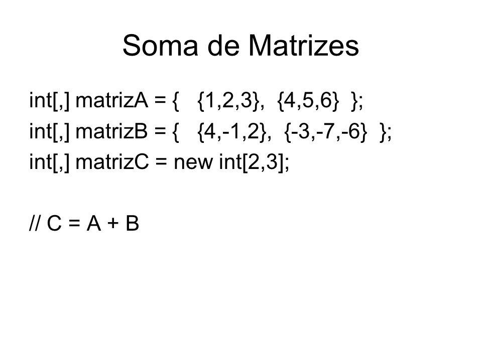 Soma de Matrizes int[,] matrizA = { {1,2,3}, {4,5,6} };